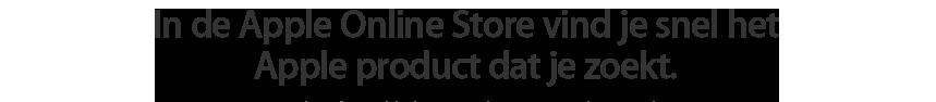 In de Apple Online Store vind je snel het Apple product dat je zoekt.