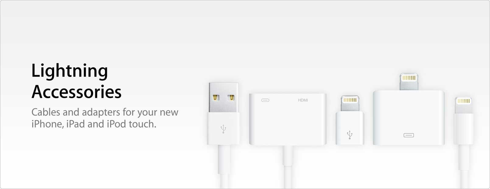Lightning Accessories. Get free shipping on cables and adapters for your new iPhone, iPad, or iPod touch.